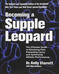 Becoming a Supple Leopard 2nd Edition: The Ultimate Guide to Resolving Pain, Preventing Injury, and Optimizing Athletic Performance,2/e
