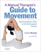 A Manual Therapist's Guide to Movement:Teaching Motor Skills to the Orthopaedic Patient