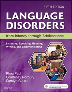 Language Disorders from Infancy through Adolescence: Listening, Speaking, Reading, Writing, and Communicating,5/e