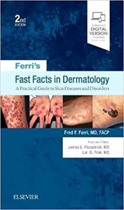 Ferri's Fast Facts in Dermatology 2e- A Practical Guide to Skin Diseases and Disorders