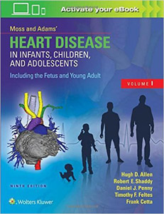 Moss & Adams' Heart Disease in Infants, Children, and Adolescents, Including the Fetus and Young Adult,9/e