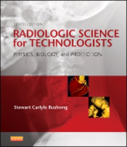 Radiologic Science for Technologists,10/e: Physics, Biology & Protection