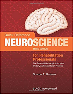 Quick Reference Neuroscience for Rehabilitation Professionals: The Essential Neurologic Principles Underlying Rehabilitation Practice, 3/e