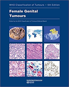Female Genital Tumours 5e-WHO Classification of Tumours Vol 4